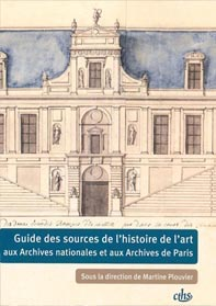 Guide des sources de l'histoire de l'art aux Archives nationales et aux Archives de Paris, sous la direction de Martine Plouvier, Paris, CTHS, 2012, 744 p.